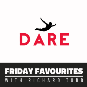 Dare-Friday Favourites with Richard Tubb